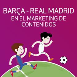barcelona-vs-madrid-en-el-mkt-de-contenidos